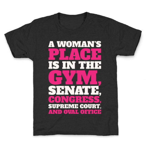 A Woman's Place Is In The Gym Senate Congress Supreme Court and Oval Office White Print Kids T-Shirt