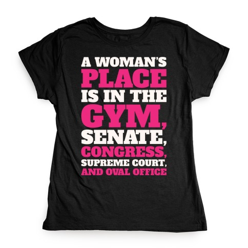 A Woman's Place Is In The Gym Senate Congress Supreme Court and Oval Office White Print Womens T-Shirt