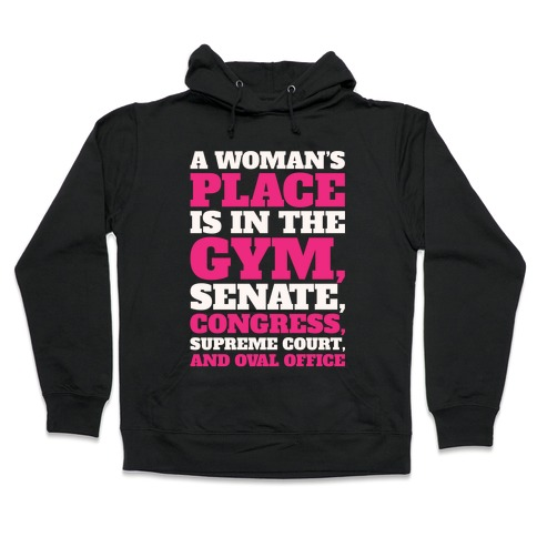 A Woman's Place Is In The Gym Senate Congress Supreme Court and Oval Office White Print Hooded Sweatshirt