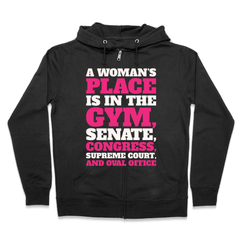 A Woman's Place Is In The Gym Senate Congress Supreme Court and Oval Office White Print Zip Hoodie
