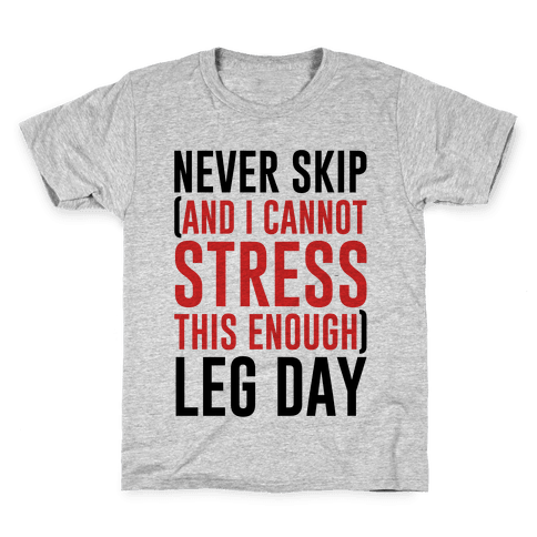 Never Skip and I Cannot Stress This Enough Leg Day Kids T-Shirt