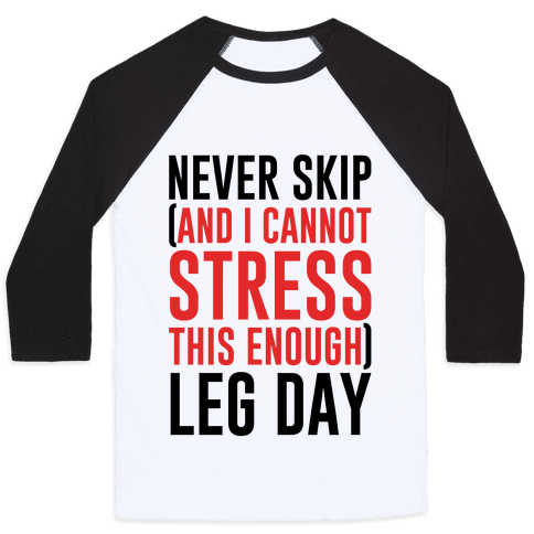 Never Skip and I Cannot Stress This Enough Leg Day Baseball Tee