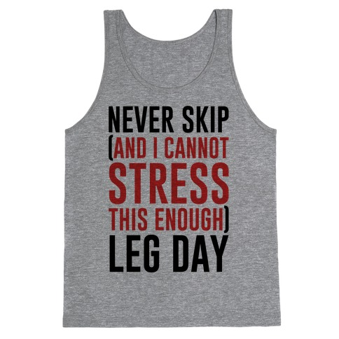 Never Skip and I Cannot Stress This Enough Leg Day Tank Top