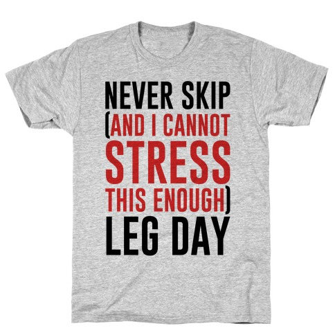 Never Skip and I Cannot Stress This Enough Leg Day T-Shirt