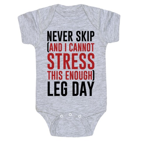 Never Skip and I Cannot Stress This Enough Leg Day Baby Onesy