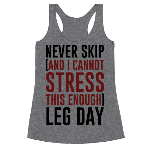 Never Skip and I Cannot Stress This Enough Leg Day Racerback Tank Top