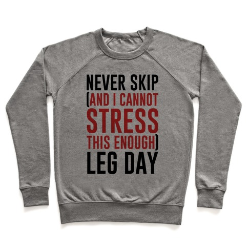 Never Skip and I Cannot Stress This Enough Leg Day Pullover