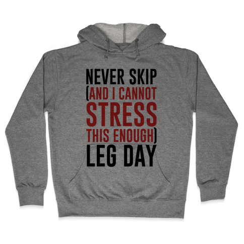 Never Skip and I Cannot Stress This Enough Leg Day Hooded Sweatshirt