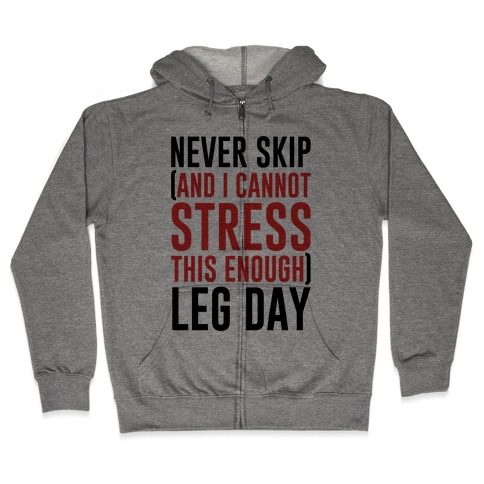 Never Skip and I Cannot Stress This Enough Leg Day Zip Hoodie
