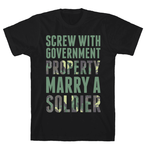 Screw With Government Property Marry A Soldier Mens/Unisex T-Shirt
