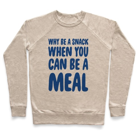 Why Be a Snack When You Can Be a Meal Pullover