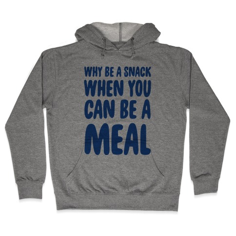 Why Be a Snack When You Can Be a Meal Hooded Sweatshirt