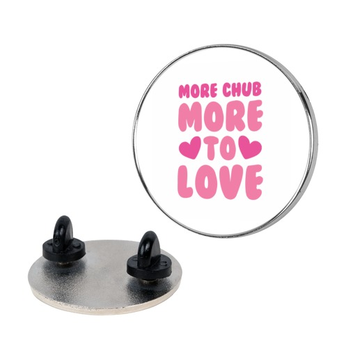More Chub, More to Love Pin
