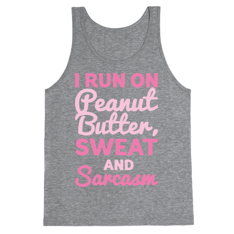 I Run On Peanut Butter Sweat and Sarcasm White Print Tank Top