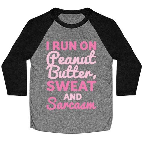 I Run On Peanut Butter Sweat and Sarcasm White Print Baseball Tee