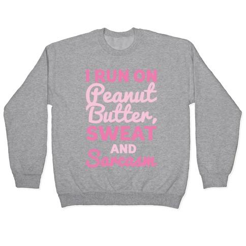 I Run On Peanut Butter Sweat and Sarcasm White Print Pullover
