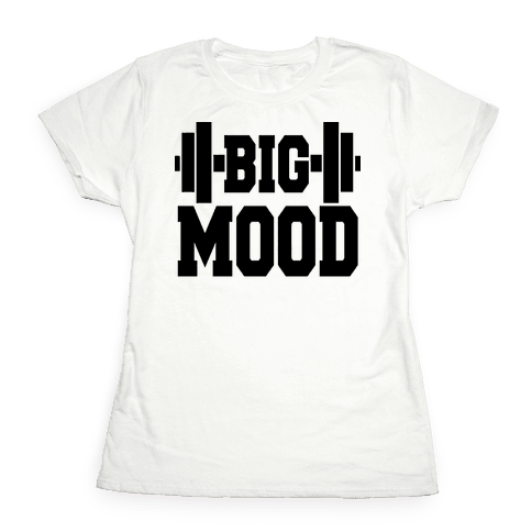Big Mood Weights Womens T-Shirt