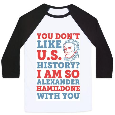 You Don't Like U.S. History? I Am So Alexander HamilDONE With You Baseball Tee