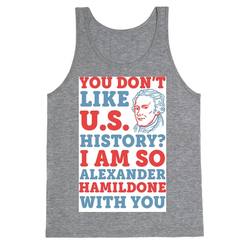 You Don't Like U.S. History? I Am So Alexander HamilDONE With You Tank Top