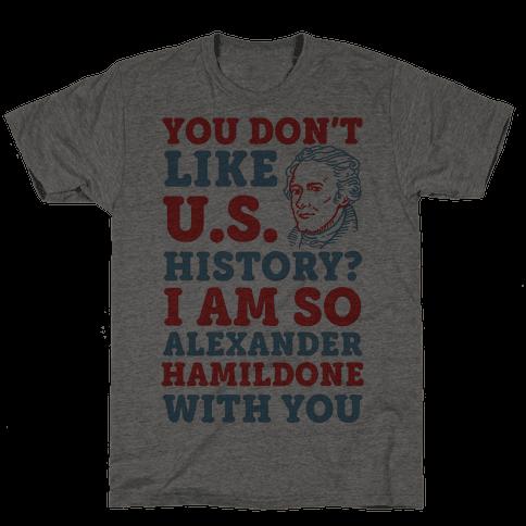 You Don't Like U.S. History? I Am So Alexander HamilDONE With You