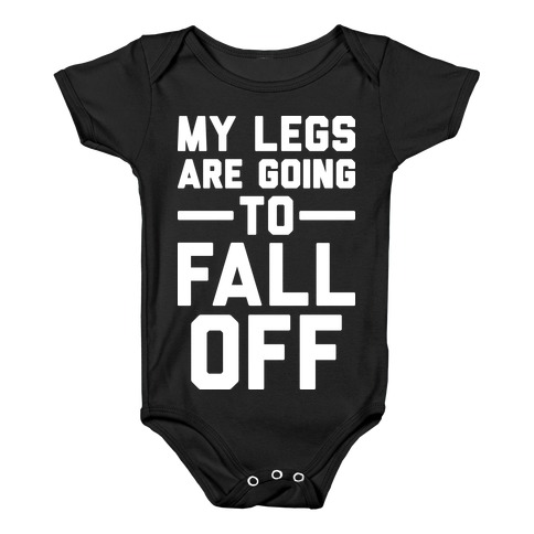 My Legs Are Going To Fall Off Baby Onesy
