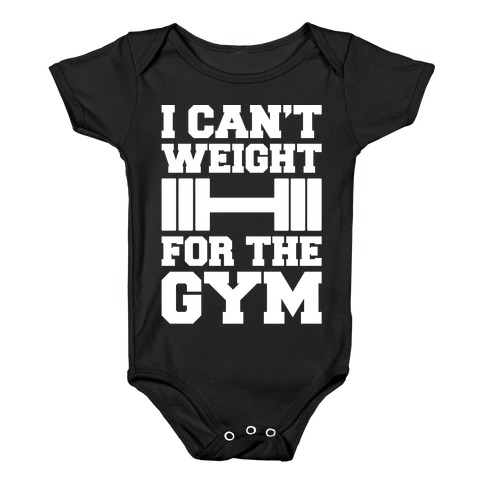 I Can't Weight For The Gym White Print Baby Onesy