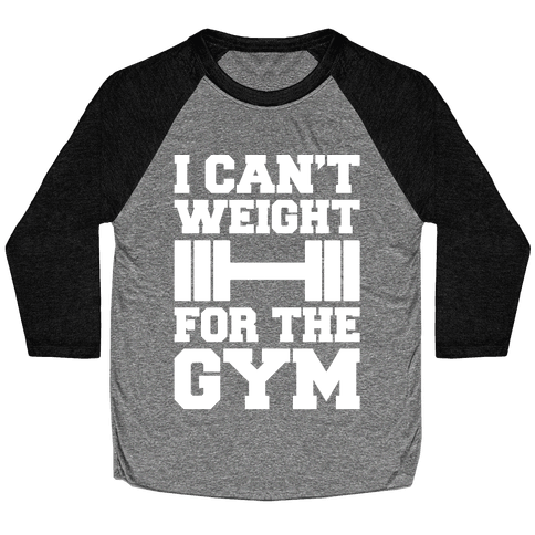 I Can't Weight For The Gym White Print Baseball Tee