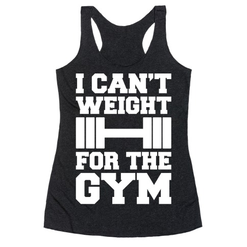 I Can't Weight For The Gym White Print Racerback Tank Top