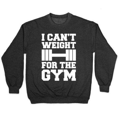 I Can't Weight For The Gym White Print Pullover