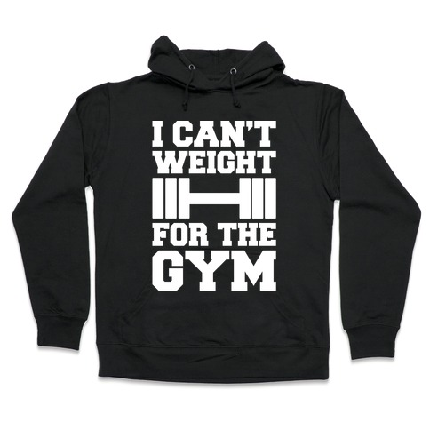 I Can't Weight For The Gym White Print Hooded Sweatshirt