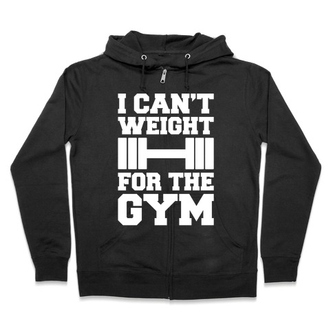 I Can't Weight For The Gym White Print Zip Hoodie