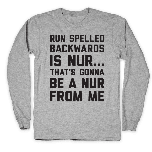 Run Spelled Backwards Is Nur...That's Gonna Be Nur From Me Long Sleeve T-Shirt