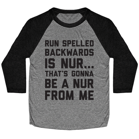 Run Spelled Backwards Is Nur...That's Gonna Be Nur From Me Baseball Tee