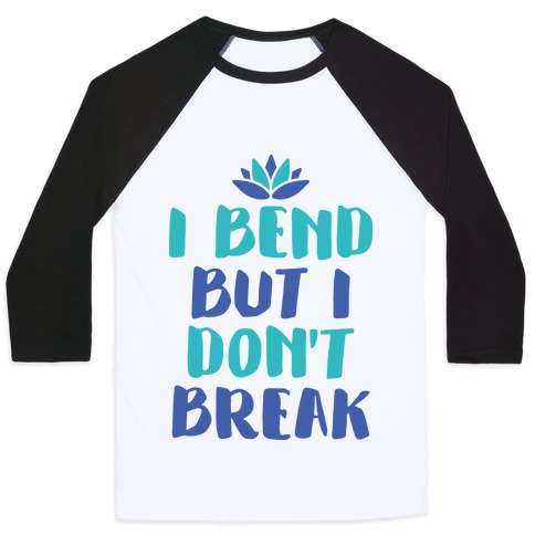 I Bend But I Don't Break Baseball Tee