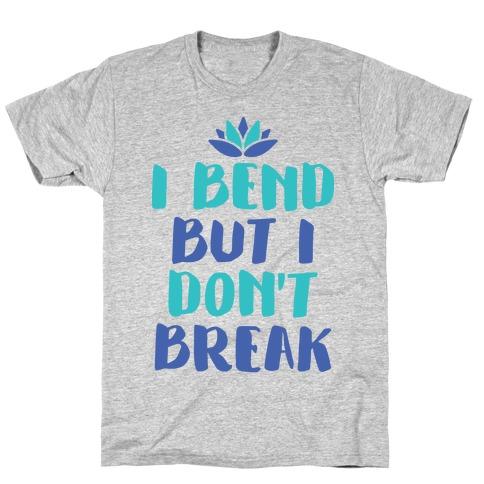 I Bend But I Don't Break T-Shirt