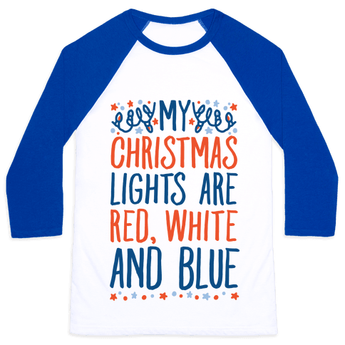 My Christmas Lights Are Red White And Blue Baseball Tee