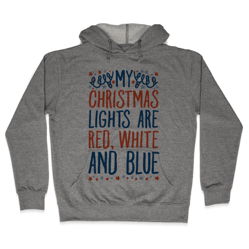 My Christmas Lights Are Red White And Blue Hooded Sweatshirt