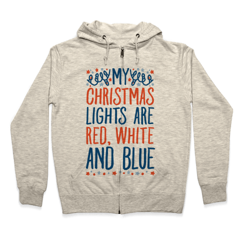 My Christmas Lights Are Red White And Blue Zip Hoodie