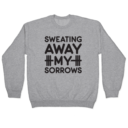 Sweating Away My Sorrows Pullover