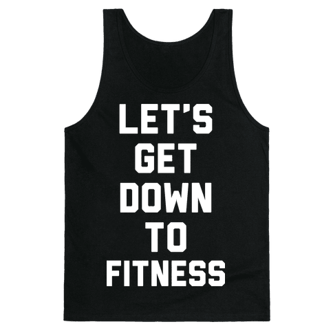 Let's Get Down To Fitness Tank Top