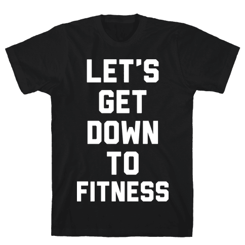 Let's Get Down To Fitness Mens T-Shirt