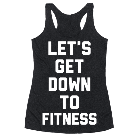 Let's Get Down To Fitness Racerback Tank Top