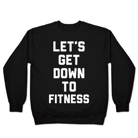Let's Get Down To Fitness Pullover