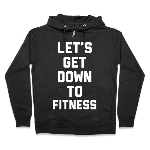Let's Get Down To Fitness Zip Hoodie