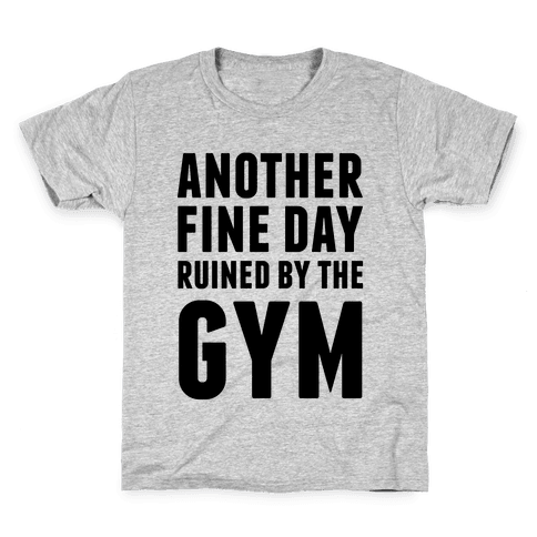 Another Fine Day Ruined By The Gym Kids T-Shirt