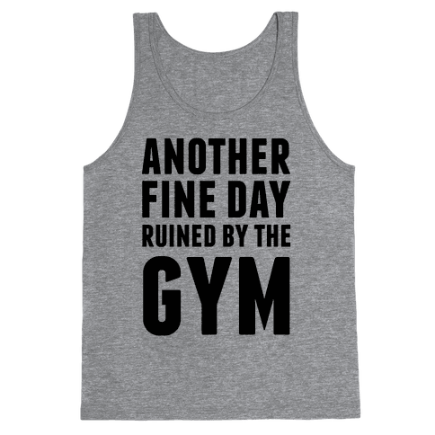 Another Fine Day Ruined By The Gym Tank Top