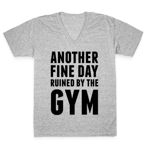 Another Fine Day Ruined By The Gym V-Neck Tee Shirt