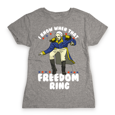 I Know When That Freedom Ring Womens T-Shirt