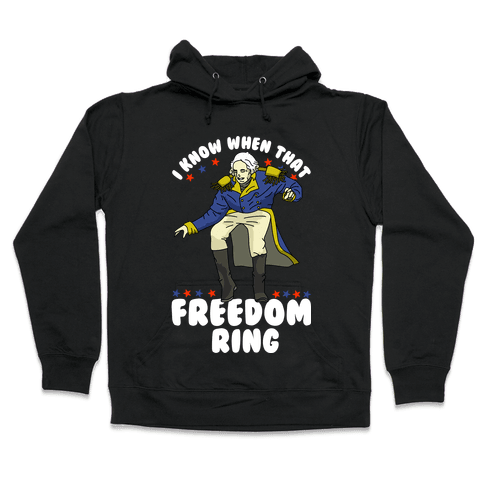 I Know When That Freedom Ring Hooded Sweatshirt