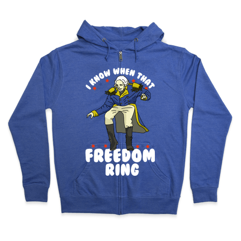 I Know When That Freedom Ring Zip Hoodie